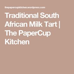 Traditional South African Milk Tart | The PaperCup Kitchen Mince Dishes, Milk Tart, Cornish Pasties, Cake Pops, Family Meals, Thats Not My, African, Traditional, Recipes