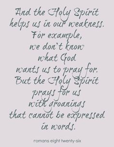 """""""Likewise the Spirit helps us in our weakness. For we do not know what to pray for as we ought, but the Spirit himself intercedes for us with groanings too deep for words."""" Romans 8:26 #scripture"""