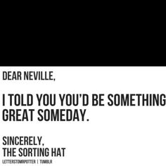 The sorting hat could not have been more right.