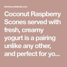 Coconut Raspberry Scones served with fresh, creamy yogurt is a pairing unlike any other, and perfect for your next tea party! Made with coconut cream, these scones are tender and moist, and bursting with raspberries. Get the recipe today and be prepared for your next tea party or brunch.