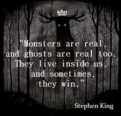 Monsters Are Real ️and ghosts are real too. They live inside us, and sometimes they win - Stephen King quotes Citations Stephen King, Stephen King Quotes, Stephen King Tattoos, Stephen Kings, Great Quotes, Quotes To Live By, Me Quotes, Inspirational Quotes, Film Quotes