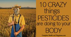 10 Crazy Things Pesticides Are Doing to Your Body - Complete Health and Happiness