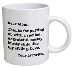 * A special product just for you.: Funny Mug - Dear Mom: Thanks for putting up with a bratty child. Your favorite - 11 OZ Coffee Mugs - Funny Inspirational and sarcasm - By A Mug To Keep TM at Gifts for dad. Mothers Day Gifts From Daughter, Diy Mothers Day Gifts, Gifts For Dad, Mother Gifts, Funny Coffee Mugs, Coffee Humor, Funny Mugs, Christmas Gifts For Mom, Christmas Fun