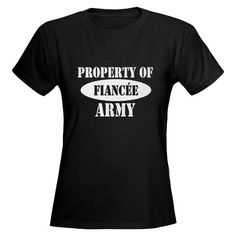Propety of Army Fiancee Shirt #cafepress #armyfiancee