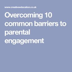 Overcoming 10 common barriers to parental engagement