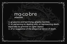 Macabre-such an interesting word. I love it- JMR