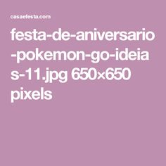 festa-de-aniversario-pokemon-go-ideias-11.jpg 650×650 pixels