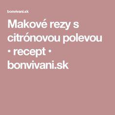 Makové rezy s citrónovou polevou • recept • bonvivani.sk Food And Drink, Drinks, Desserts, Lemon, Drinking, Tailgate Desserts, Beverages, Deserts, Drink