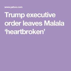 Trump executive order leaves Malala 'heartbroken'