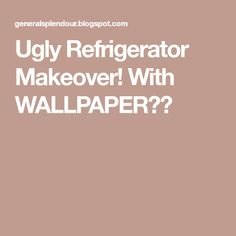 Ugly Refrigerator Makeover! With WALLPAPER??