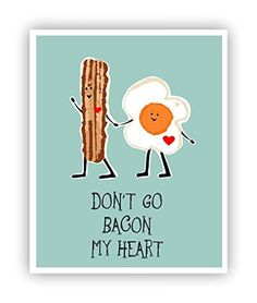 This item will never go bacon your heart but will add some crispy loaf- ter to your day. Check it out==> http://gwyl.io/dont-go-bacon-heart-poster-funny-pun/