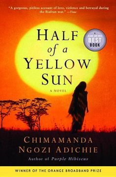 Half of a Yellow Sun by Chimamanda Ngozi Adichie. This book blew me away.