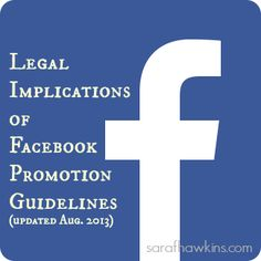 The August 2013 update to the Facebook Promotion Guidelines brings greater flexibility to how a business can use Facebook with its #onlinepromotions. With these changes also comes the potential for greater legal liability. Read about the changes and understand some of the legal implications of the Facebook Promotion Guidelines. Remember, just because the social network says it's OK doesn't mean there won't be other reasons not to do it.