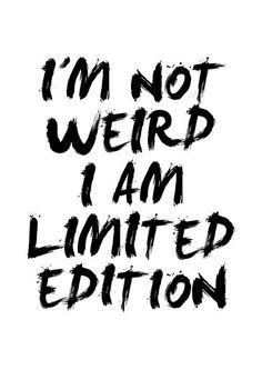 I'm Not Weird I Am Limited Edition quote poster by mottosprint quotes about moving on Cute Quotes, Great Quotes, Inspiring Quotes, Hilarious Quotes, Funny Memes, Cute Sayings, Play Quotes, Unique Quotes, Be Awesome Quotes