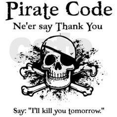 Pirates don't say Thank you!