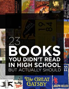23 Books You Didn't Read In High School But Actually Should - BuzzFeed Mobile... I actually read 8 of these in high school