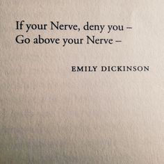 """Go above your Nerve"" -Emily Dickinson"