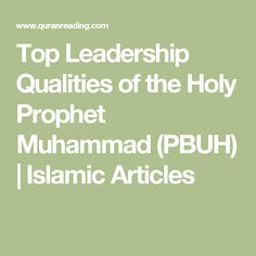 Top Leadership Qualities of the Holy Prophet Muhammad (PBUH) | Islamic Articles