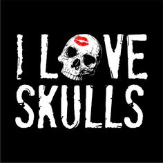 I Love Skulls  Shout it Let people know you are a by GorillaGypsy