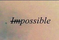 Todo lo imposible , puede ser posible.