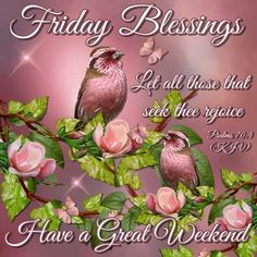 Friday Blessings, Have a great Weekend!