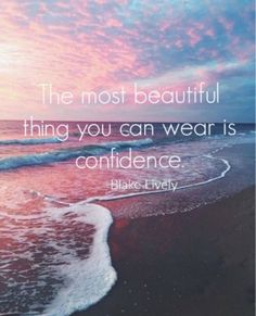 """""""The most beautiful thing you can wear is CONFIDENCE."""" — Blake Lively"""