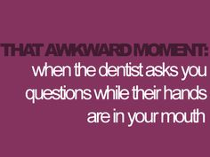 """Dentist~""""Hey how are you""""  You~""""ahwacastf hihu ohw ug cuo"""""""