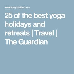 25 of the best yoga holidays and retreats | Travel | The Guardian