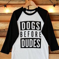 The Perfect Shirts for Dog Lovers, Dogs Before Dudes This is an American Apparel Sleeve Raglan Tee Dog Shirts for Humans Dog Mom Shirt, Pet Fashion, Fashion Clothes, Warm Weather Outfits, Shirts With Sayings, Cool T Shirts, Dog Lovers, Tees, Raglan Tee