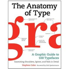 The Anatomy of Type: A Graphic Guide to 100 Typefaces: Stephen Coles, Tony Seddon: 9780062203120: Amazon.com: Books