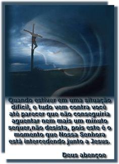 Nunca Desista pois Nossa Senhora está intercedendo por você!!!!
