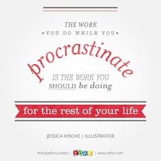"""The work you do while you procrastinate is the work you should be doing for the rest of your life."" - Jessica Hische #recipeforsuccess"