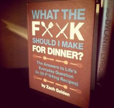 This question has puzzled mankind for ages, it's such a tough decision, and one of the greatest first world problems of them all. Zach Golden, the author of 'What The Fuck Should I MakeFor Dinne...
