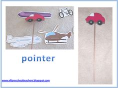 Using the pointer. Place the vehicles cutouts on the board (bike, car, boat, airplane, helicopter, bus). Use the car pointer to name each each cutout. Have students repeat the names. T: car. Repeat. Ss: car. Then have a student come up to the board and get a cutout, say its name and place it in any place around the room and sit down. Give students commands for pointing to different cutouts. T: Point to the black bike.