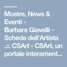 Mostre, News & Eventi - BarbaraGiavelli - Scheda dell'Artista .::. CSArt - CSArt, un portale interamente dedicato al mondo dell'arte per mettere in rete artisti, gallerie, associazioni e operatori culturali.