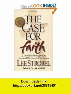 The Case for Faith A Journalist Investigates the Toughest Objections to Christianity (9780310234692) Lee Strobel , ISBN-10: 0310234697  , ISBN-13: 978-0310234692 ,  , tutorials , pdf , ebook , torrent , downloads , rapidshare , filesonic , hotfile , megaupload , fileserve