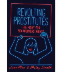 Revolting Prostitutes The Fight for Sex Workers' Rights by Molly Smith; Juno Mac and Publisher Verso Books. Save up to by choosing the eTextbook option for ISBN: The print version of this textbook is ISBN: Good Books, Books To Read, My Books, Best Feminist Books, Workers Rights, World Literature, Get Educated, First Job, Historia