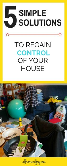 Is your house cluttered and you have no idea where to start? Don't worry! Here are 5 Simple ways to regain control of your house. via @Pinterest.com/allnaturaljoy_