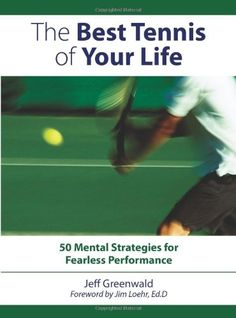 The Best Tennis of Your Life: 50 Mental Strategies for Fearless Performance $10.19