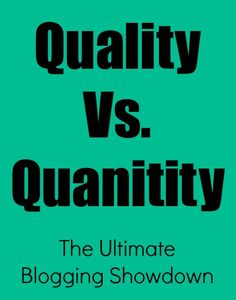 Quality or Quantity - Why Not Both? - Blogging on the Side