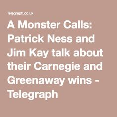 A Monster Calls: Patrick Ness and Jim Kay talk about their Carnegie and Greenaway wins - Telegraph