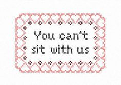 "PDF pattern ""You can't sit with us"" Mean Girls quote cross stitch by AManicMonday on Etsy"