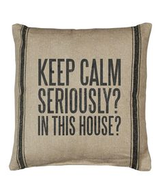 Love this Natural 'Keep Calm Seriously? In This House?' Throw Pillow on #zulily! #zulilyfinds