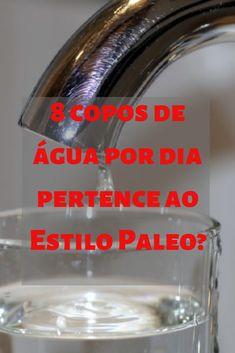 Beber 8 copos de água por dia está certo? E se eu não conseguir beber tanto? Que quantidade de água devo beber numa alimentação ao Estilo Paleo? Paleo, Water Glass, Drinking Water, Cups, Water, Style, Beach Wrap