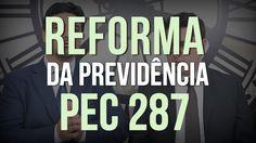 PEC 287 Novas Regras para Aposentadoria Reforma da Previdência