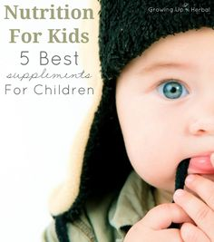 Nutrition For Kids: 5 Best Natural Supplements For Children | GrowingUpHerbal.com | Wanna know what natural supplements I think are best for kids. Here are my top 5 picks!