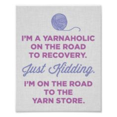 I'm a yarnaholic on the road to recovery. Just kidding I'm on the road to the yarn store.  See more knit wit at www.intheloopknitting.com/knitting-humor