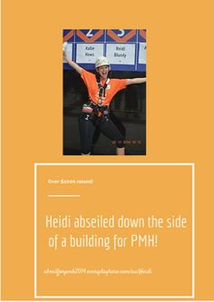 """Believe that you can make a difference."" Heidi did something awesome and abseiled for Princess Margaret Hospital Foundation, Australia!  ""I know one day I will have children and I'd want the very best care for them through PMH, so why not start now."""