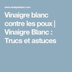 Vinaigre blanc contre les poux | Vinaigre Blanc : Trucs et astuces