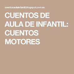 CUENTOS DE AULA DE INFANTIL: CUENTOS MOTORES